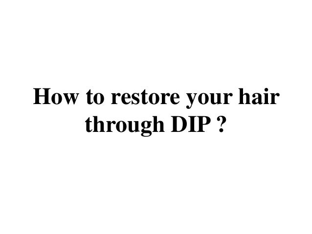 How to restore your hair through DIP ?