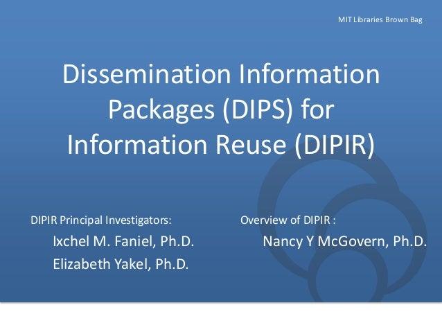 MIT Libraries Brown Bag  Dissemination Information Packages (DIPS) for Information Reuse (DIPIR) DIPIR Principal Investiga...