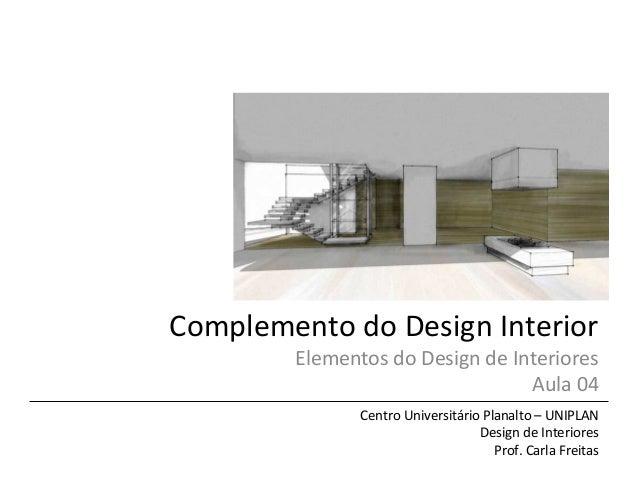 Complemento  do  Design  Interior   Elementos  do  Design  de  Interiores     Aula  04   Centro  ...