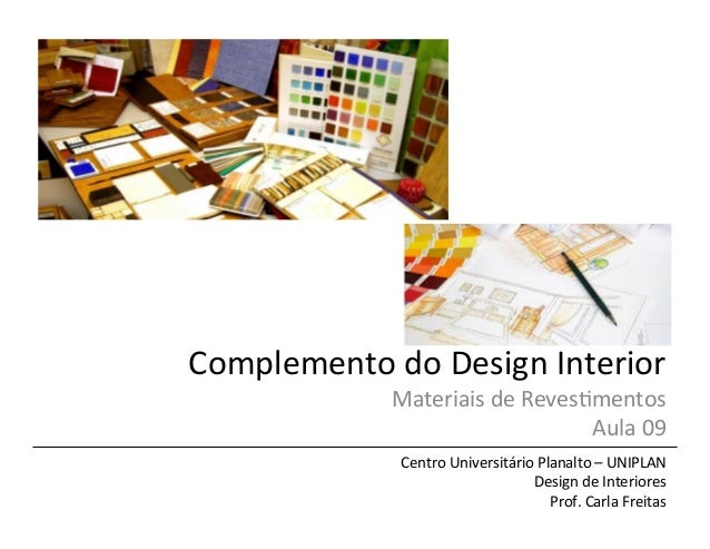 Complemento  do  Design  Interior   Materiais  de  Reves5mentos     Aula  09   Centro  Universitário...