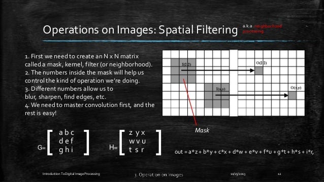 Operations on Images: Spatial Filtering  a.k.a. neighborhood processing  1. First we need to create an N x N matrix called...