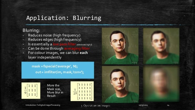 Application: Blurring Blurring: -  Reduces noise (high frequency) Reduces edges (high frequency) Is essentially a low pass...
