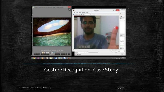 Gesture Recognition- Case Study  Introduction To Digital Image Processing  10/25/2013  21