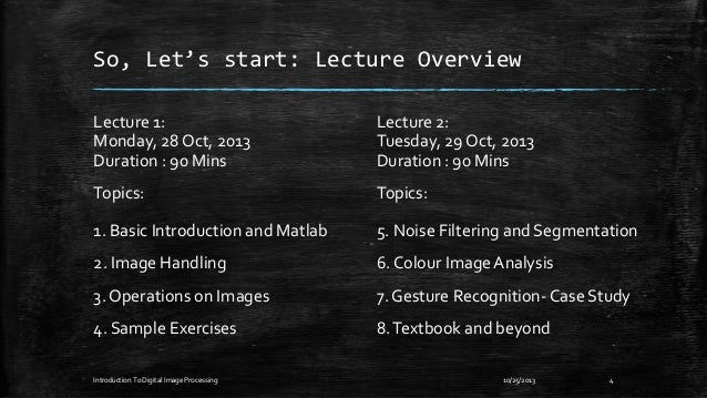 So, Let's start: Lecture Overview Lecture 1: Monday, 28 Oct, 2013 Duration : 90 Mins  Lecture 2: Tuesday, 29 Oct, 2013 Dur...