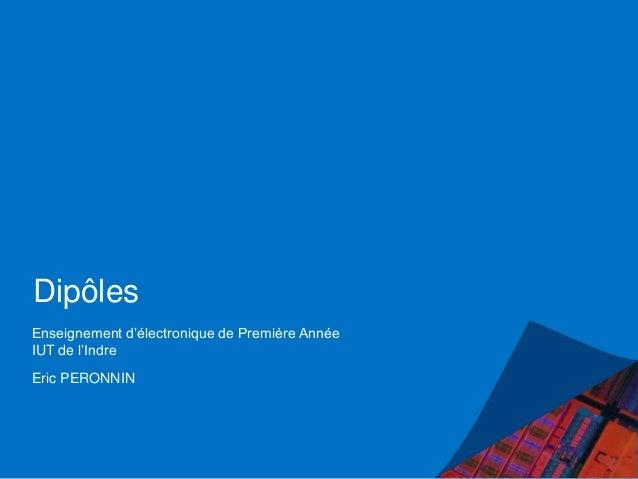 Dipôles Enseignement d'électronique de Première Année IUT de l'Indre Eric PERONNIN