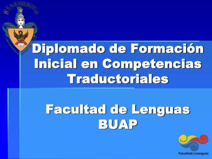 Diplomado de FormaciónInicial en Competencias     Traductoriales Facultad de Lenguas        BUAP