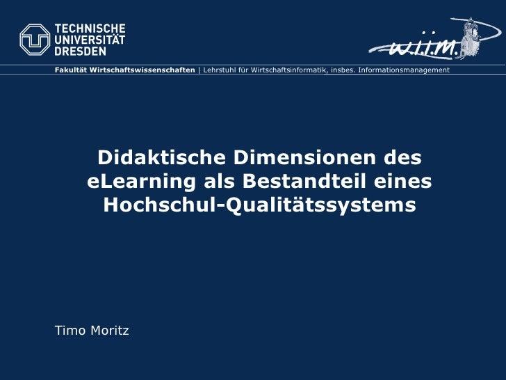 Didaktische Dimensionen des eLearning als Bestandteil eines Hochschul-Qualitätssystems Timo Moritz