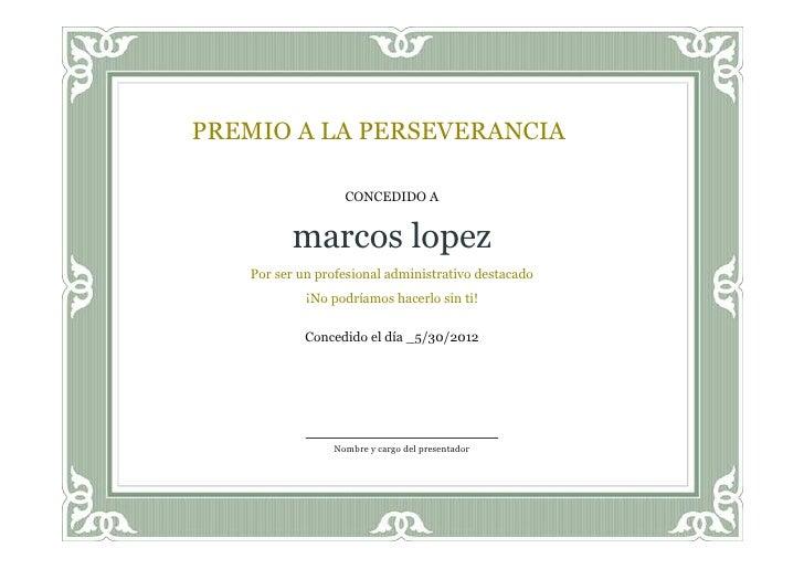 PREMIO A LA PERSEVERANCIA                  CONCEDIDO A         marcos lopez   Por ser un profesional administrativo destac...