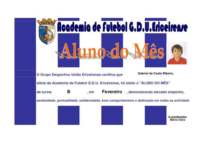 O Grupo Desportivo União Ericeirense certifica que            Gabriel da Costa Ribeiro,   atleta da Academia de Futebol G....
