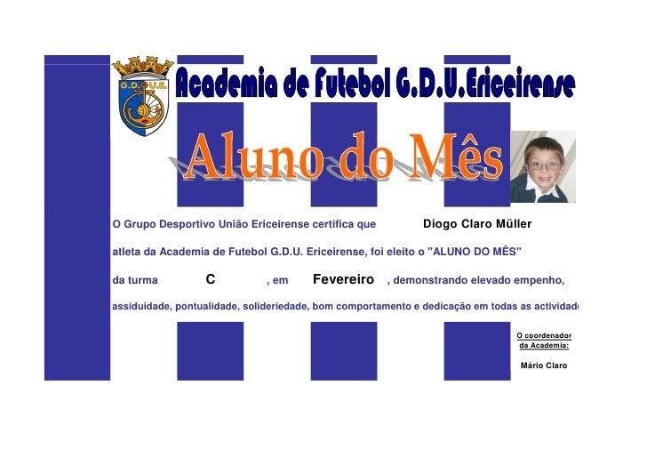 O Grupo Desportivo União Ericeirense certifica que            Diogo Claro Müller  atleta da Academia de Futebol G.D.U. Eri...