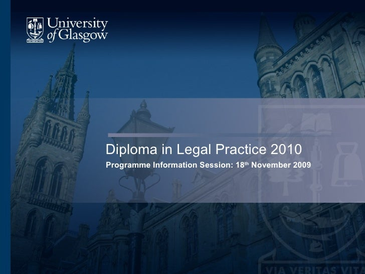Diploma in Legal Practice 2010 Programme Information Session: 18 th  November 2009