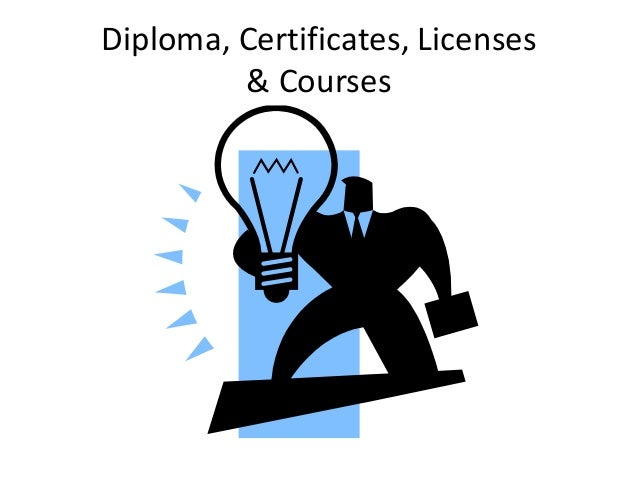Diploma, Certificates, Licenses  & Courses