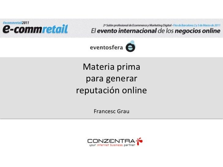 Materia prima    para generar  reputación online                   Francesc Grau