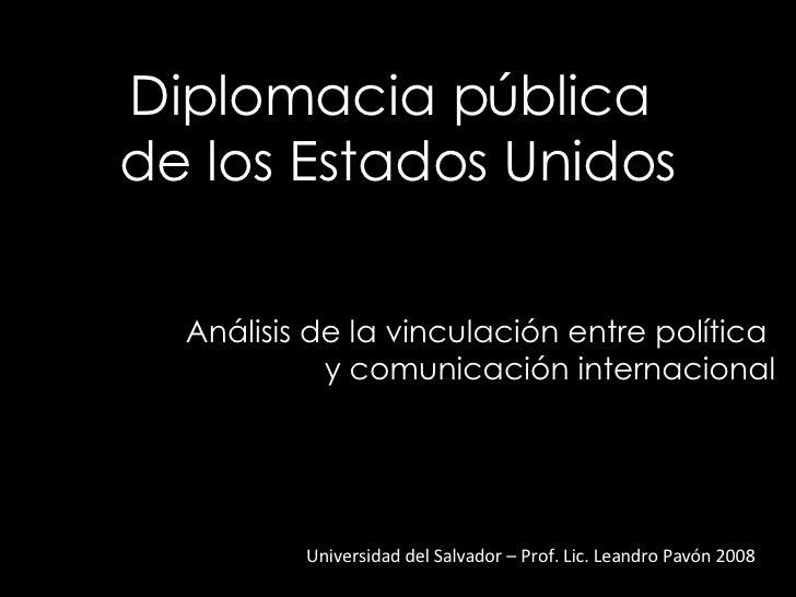 Diplomacia pública  de los Estados Unidos Universidad del Salvador – Prof. Lic. Leandro Pavón 2008 Análisis de la vinculac...