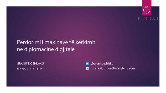 Përdorimi i makinave të kërkimit në diplomacinë digjitale GRANIT DOSHLAKU MANAFERRA.COM @granitdoshlaku granit.doshlaku@ma...