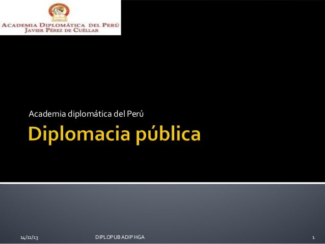 Academia diplomática del Perú 14/11/13 DIPLOPUB ADIP HGA 1