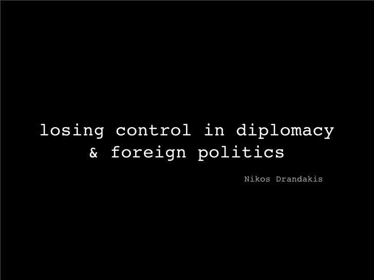 losing control in diplomacy     & foreign politics                   Nikos Drandakis