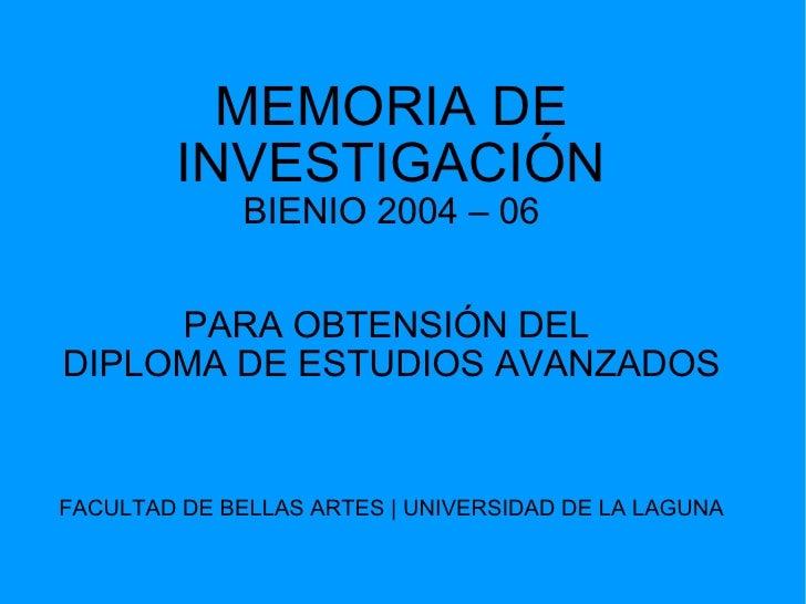 MEMORIA DE INVESTIGACIÓN BIENIO 2004 – 06 PARA OBTENSIÓN DEL  DIPLOMA DE ESTUDIOS AVANZADOS FACULTAD DE BELLAS ARTES | UNI...