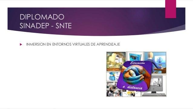 DIPLOMADO SINADEP - SNTE  INMERSION EN ENTORNOS VIRTUALES DE APRENDIZAJE