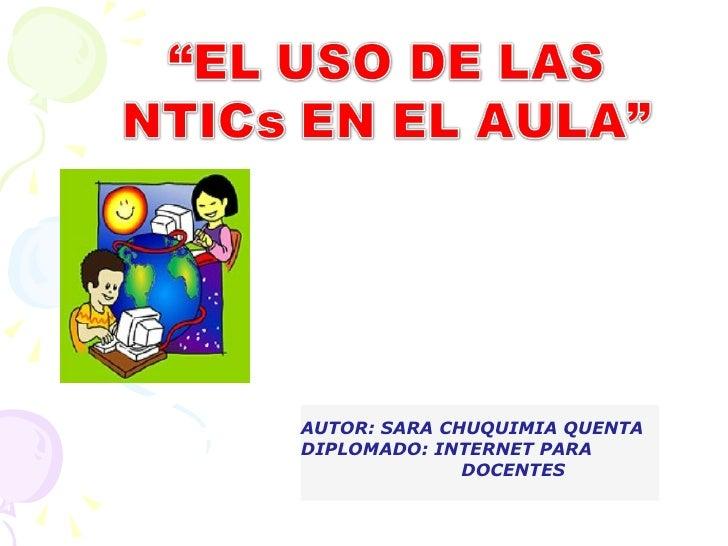 AUTOR: SARA CHUQUIMIA QUENTA DIPLOMADO: INTERNET PARA  DOCENTES