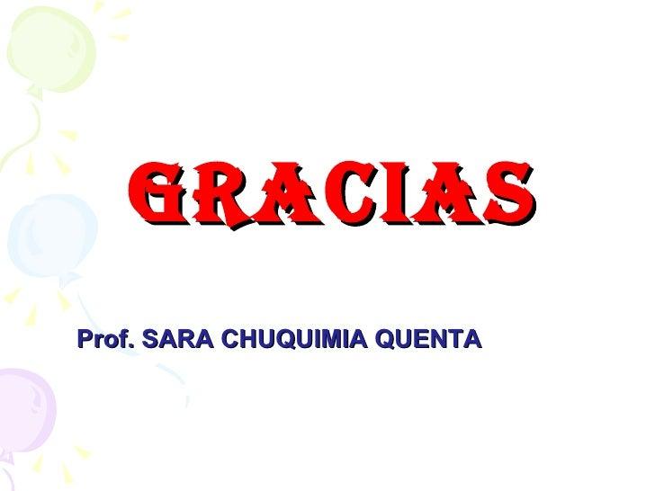GRACIAS Prof. SARA CHUQUIMIA QUENTA
