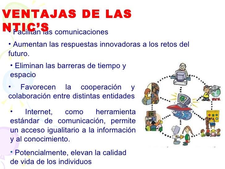 <ul><li>Facilitan las comunicaciones  </li></ul><ul><li>Eliminan las barreras de tiempo y espacio </li></ul><ul><li>Favore...