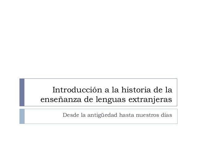Introducción a la historia de la enseñanza de lenguas extranjeras Desde la antigüedad hasta nuestros días