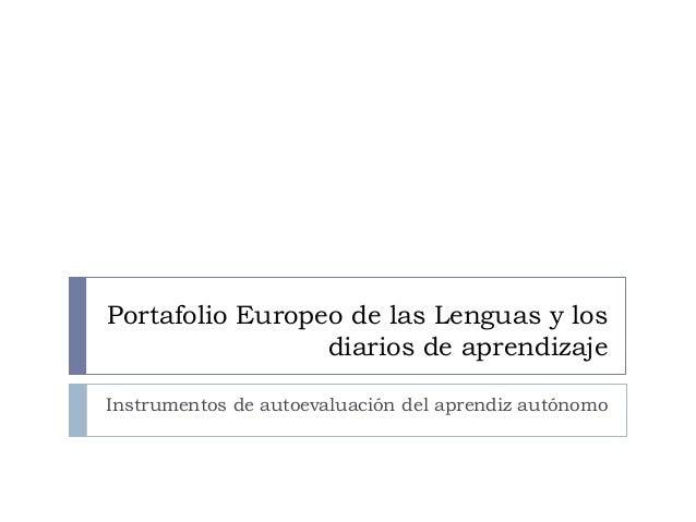 Portafolio Europeo de las Lenguas y los diarios de aprendizaje Instrumentos de autoevaluación del aprendiz autónomo