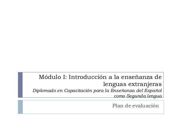Módulo I: Introducción a la enseñanza de lenguas extranjeras Diplomado en Capacitación para la Enseñanza del Español como ...