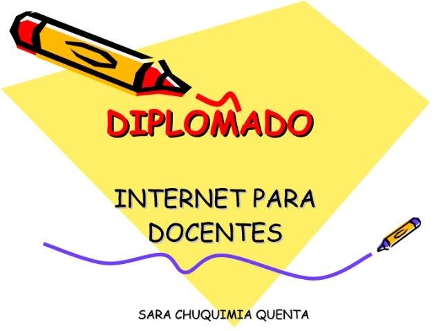 DIPL OPA/ il D O  INTERNET PARA DOCENTES fi  SARA CHUQUIMIA QUENTA