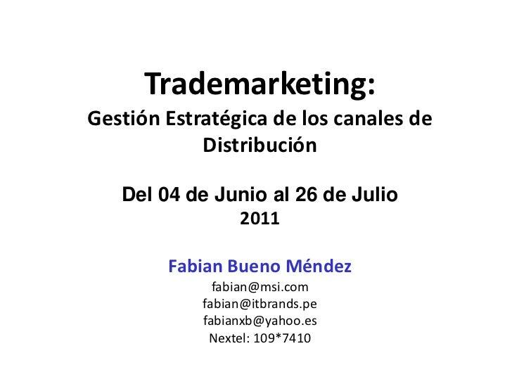 Trademarketing:Gestión Estratégica de los canales de            Distribución   Del 04 de Junio al 26 de Julio             ...
