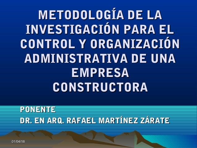 01/04/1801/04/18 METODOLOGÍA DE LAMETODOLOGÍA DE LA INVESTIGACIÓN PARA ELINVESTIGACIÓN PARA EL CONTROL Y ORGANIZACIÓNCONTR...