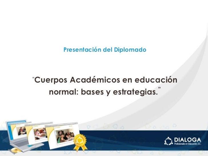 """Presentación del Diplomado """" Cuerpos Académicos en educación normal: bases y estrategias. """""""