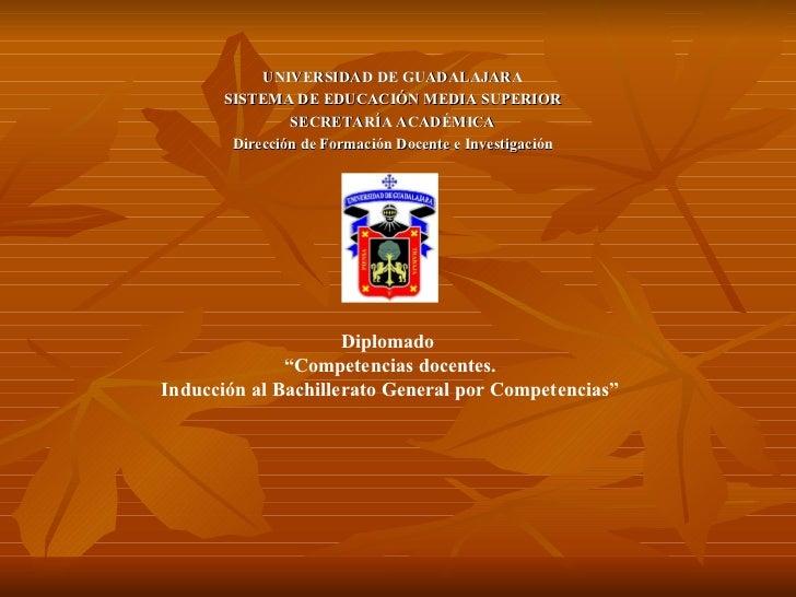 UNIVERSIDAD DE GUADALAJARA SISTEMA DE EDUCACIÓN MEDIA SUPERIOR SECRETARÍA ACADÉMICA Dirección de Formación Docente e Inves...
