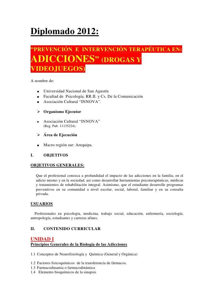 """Diplomado 2012:""""PREVENCIÓN E INTERVENCIÓN TERAPÉUTICA EN:ADICCIONES"""" (DROGAS YVIDEOJUEGOS)A nombre de:          Universida..."""