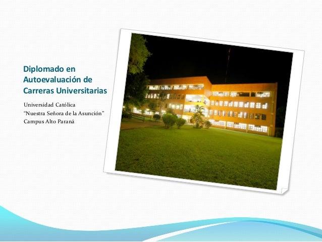 """Diplomado en Autoevaluación de Carreras Universitarias Universidad Católica """"Nuestra Señora de la Asunción"""" Campus Alto Pa..."""