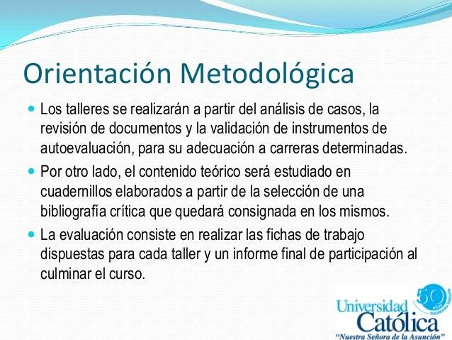 Orientación Metodológica  Los talleres se realizarán a partir del análisis de casos, la revisión de documentos y la valid...