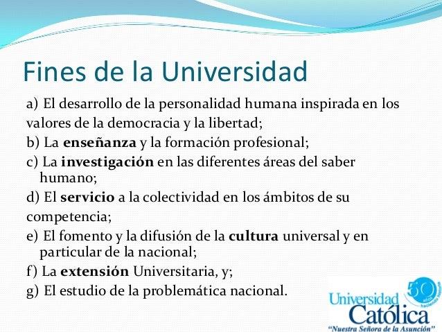 Fines de la Universidad a) El desarrollo de la personalidad humana inspirada en los valores de la democracia y la libertad...