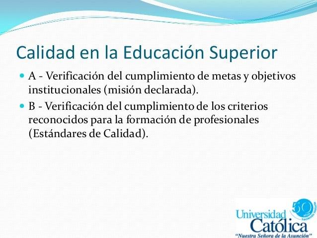 Calidad en la Educación Superior  A - Verificación del cumplimiento de metas y objetivos institucionales (misión declarad...