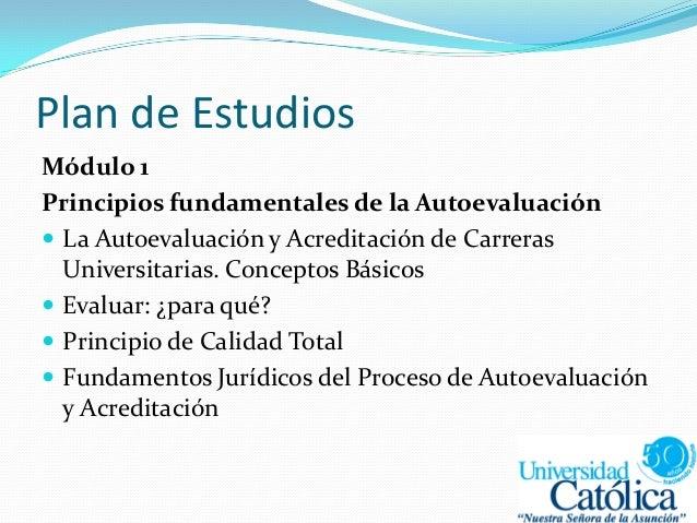 Plan de Estudios Módulo 1 Principios fundamentales de la Autoevaluación  La Autoevaluación y Acreditación de Carreras Uni...