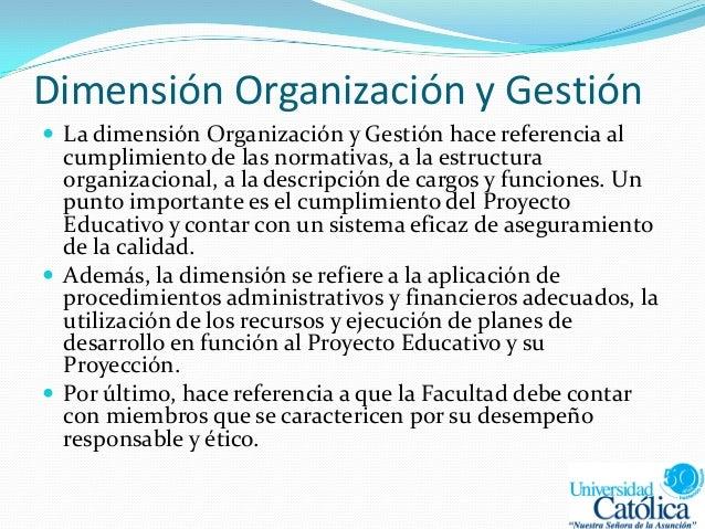 Dimensión Organización y Gestión  La dimensión Organización y Gestión hace referencia al cumplimiento de las normativas, ...