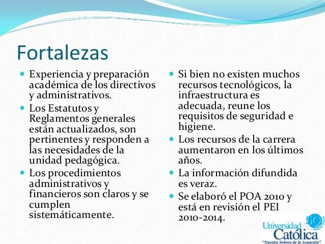 Fortalezas  Experiencia y preparación académica de los directivos y administrativos.  Los Estatutos y Reglamentos genera...