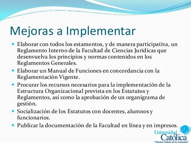Mejoras a Implementar  Elaborar con todos los estamentos, y de manera participativa, un Reglamento Interno de la Facultad...