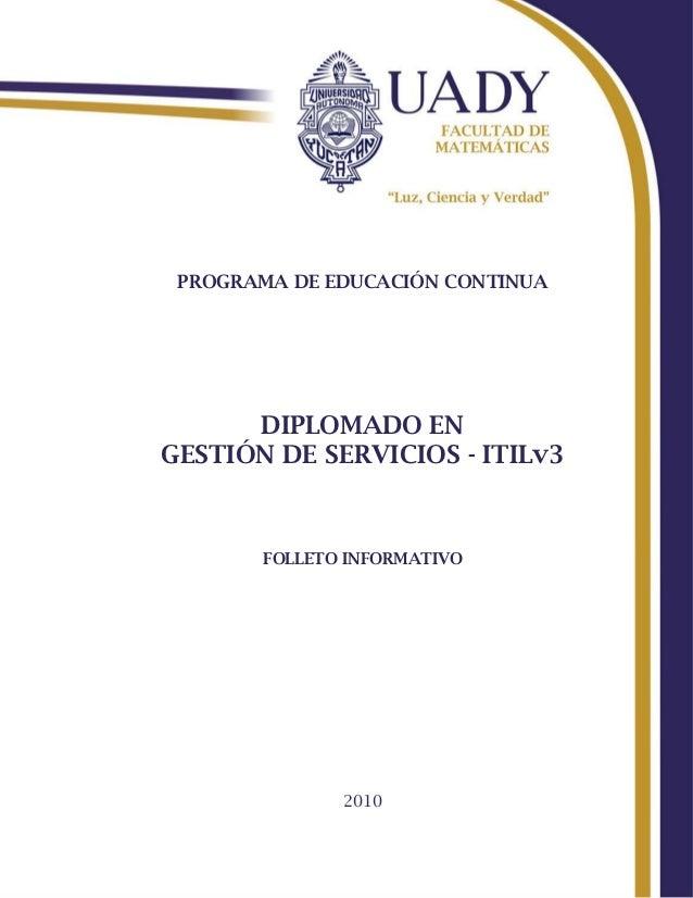 PROGRAMA DE EDUCACIÓN CONTINUA      DIPLOMADO ENGESTIÓN DE SERVICIOS - ITILv3       FOLLETO INFORMATIVO              2010