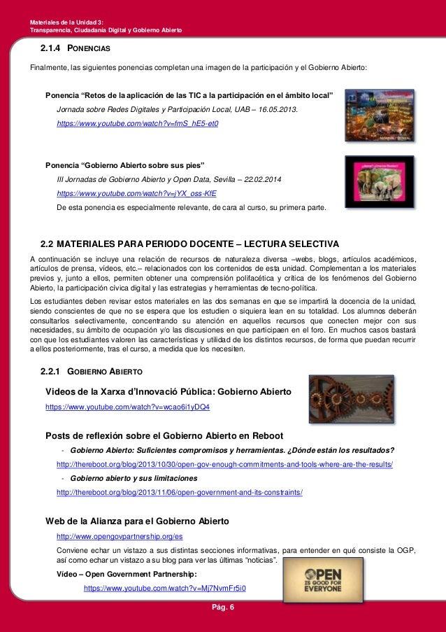 Materiales de la Unidad 3: Transparencia, Ciudadanía Digital y Gobierno Abierto Pág. 6 2.1.4 PONENCIAS Finalmente, las sig...