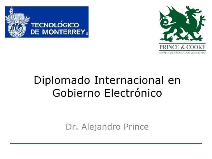 Diplomado Internacional en Gobierno Electrónico Dr. Alejandro Prince