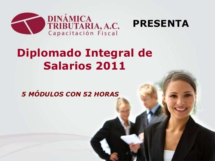 PRESENTADiplomado Integral de    Salarios 20115 MÓDULOS CON 52 HORAS