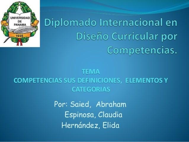 Por: Saied, Abraham Espinosa, Claudia Hernández, Elida TEMA COMPETENCIAS SUS DEFINICIONES, ELEMENTOS Y CATEGORIAS
