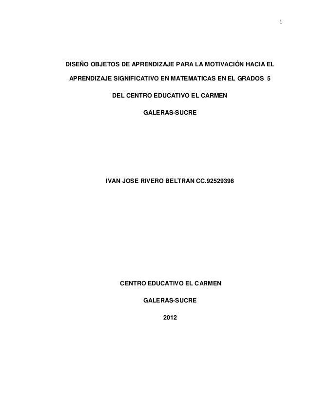 1  DISEÑO OBJETOS DE APRENDIZAJE PARA LA MOTIVACIÓN HACIA EL APRENDIZAJE SIGNIFICATIVO EN MATEMATICAS EN EL GRADOS 5 DEL C...
