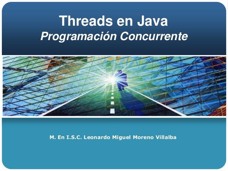 Threads en JavaProgramación Concurrente<br />M. En I.S.C. Leonardo Miguel Moreno Villalba<br />